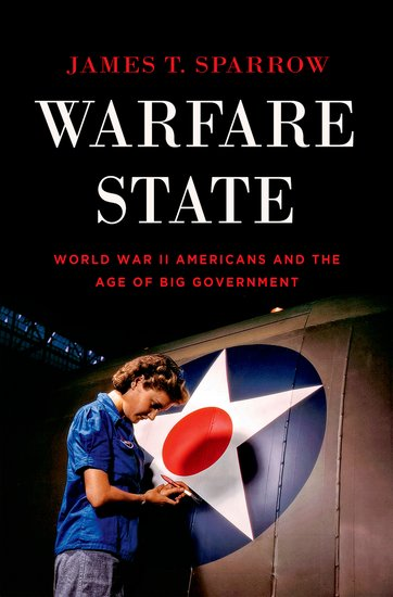 8 décembre 2014 : Warfare State: World War II Americans and the Age of Big Government